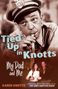 Tied Up in Knotts:My Dad and Me - Karen Knotts