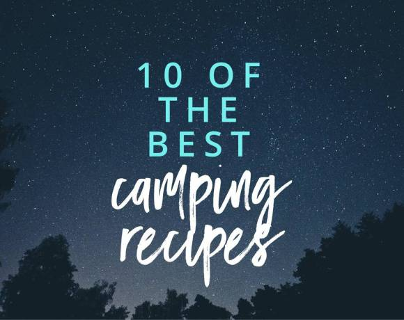 10 of the best camping recipes