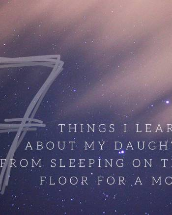 7 things I learned about my daughters from sleeping on their floor for a month