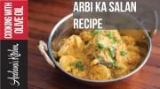 Khatti Arbi Ka Salan Recipe – Roz Ka Khana With Figaro Olive Oils