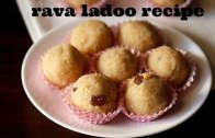 Rava ladoo recipe – How to make rava ladoo recipe