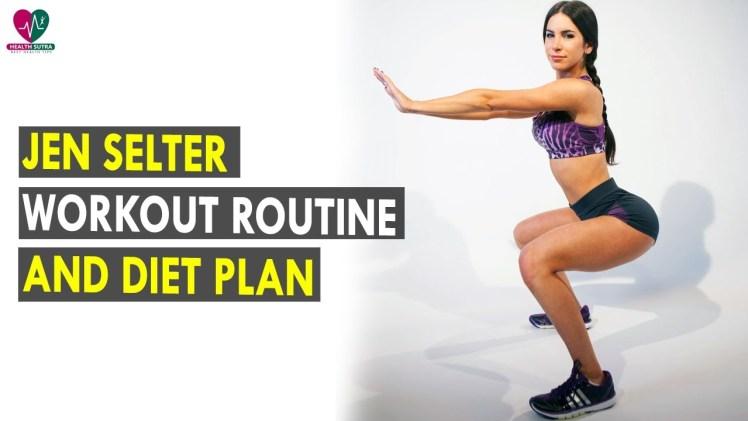 Jen Selter Workout Routine – Diet Plan – Health Sutra – Best Health Tips