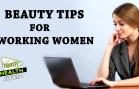 Beauty Tips for Working Women