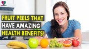 Fruit Peels That Have Amazing Health Benefits! – Health Sutra – Best Health Tips