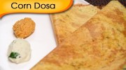Corn Dosa – Popular South Indian Breakfast Recipe By Ruchi Bharani