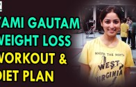 Yami Gautam Weight Loss Workout Diet Plan – Health Sutra – Best Health Tips
