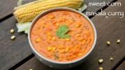 corn curry recipe – sweet corn sabzi – sweet corn gravy recipes – corn recipes