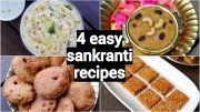 4 makar sankranti recipes – pongal festival recipes – traditional south indian sankranti sweets