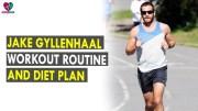Jake Gyllenhaal Workout Routine &amp – Diet Plan – Health Sutra – Best Health Tips