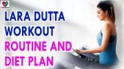 Lara Dutta Workout Routine And Diet Plan – Health Sutra – Best Health Tips