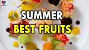 Best Summer Fruits for All – Summer Health Tips – Health Benefits of Fruits