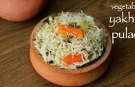 yakhni pulao recipe – vegetable yakhni pilaf – how to make veg yakhni pulao