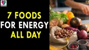 7 Foods For Energy All Day – Health Sutra – Best Health Tips