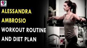 Alessandra Ambrosio Workout Routine & Diet Plan – Health Sutra – Best Health Tips