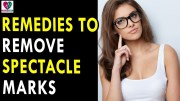Home Remedies To Remove Spectacle Marks – Health Sutra – Best Health Tips