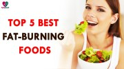Top 5 Best Fat Burning Foods –  Health Sutra – Best Health Tips