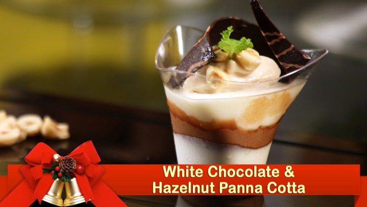 White Chocolate and Hazelnut Panna Cotta – Christmas Special Recipes – Dessert Recipes | Novotel Goa