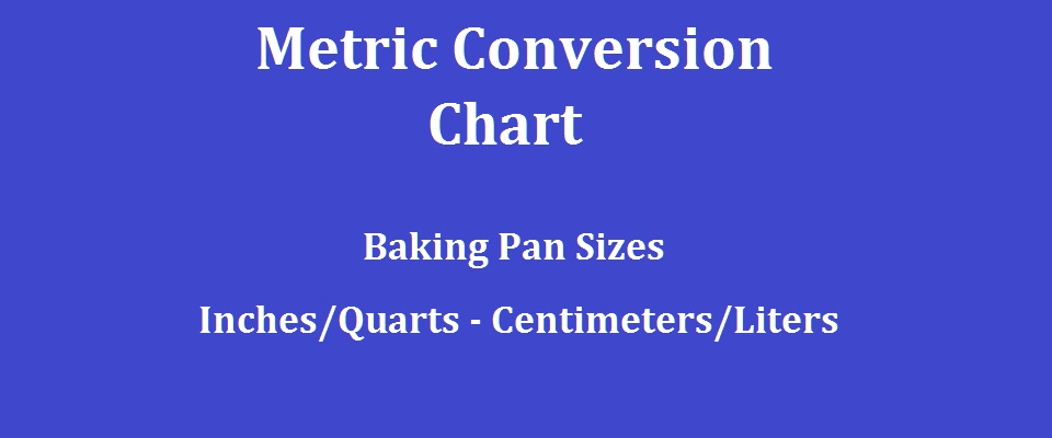 Metric Conversion Chart Baking Pan Sizes