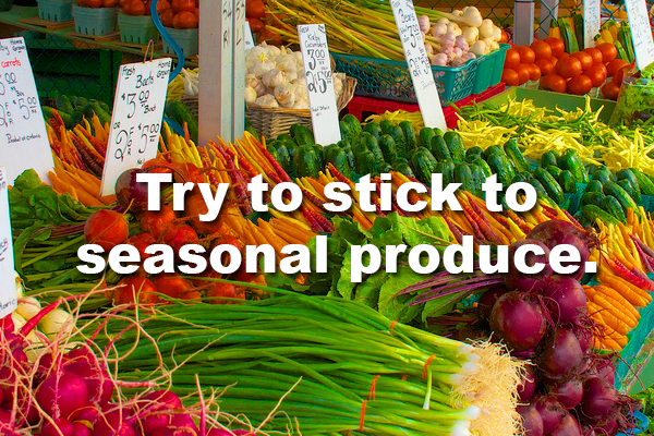 2. These days, you can usually find whatever produce you want no matter what time of year it is. But beware: if the items aren't in season, you'll end up paying a lot more for it.