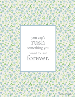 you can't rush something you want to last forever quote printable