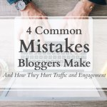 4 Common Mistakes Bloggers Make That Hurt Traffic and Engagement