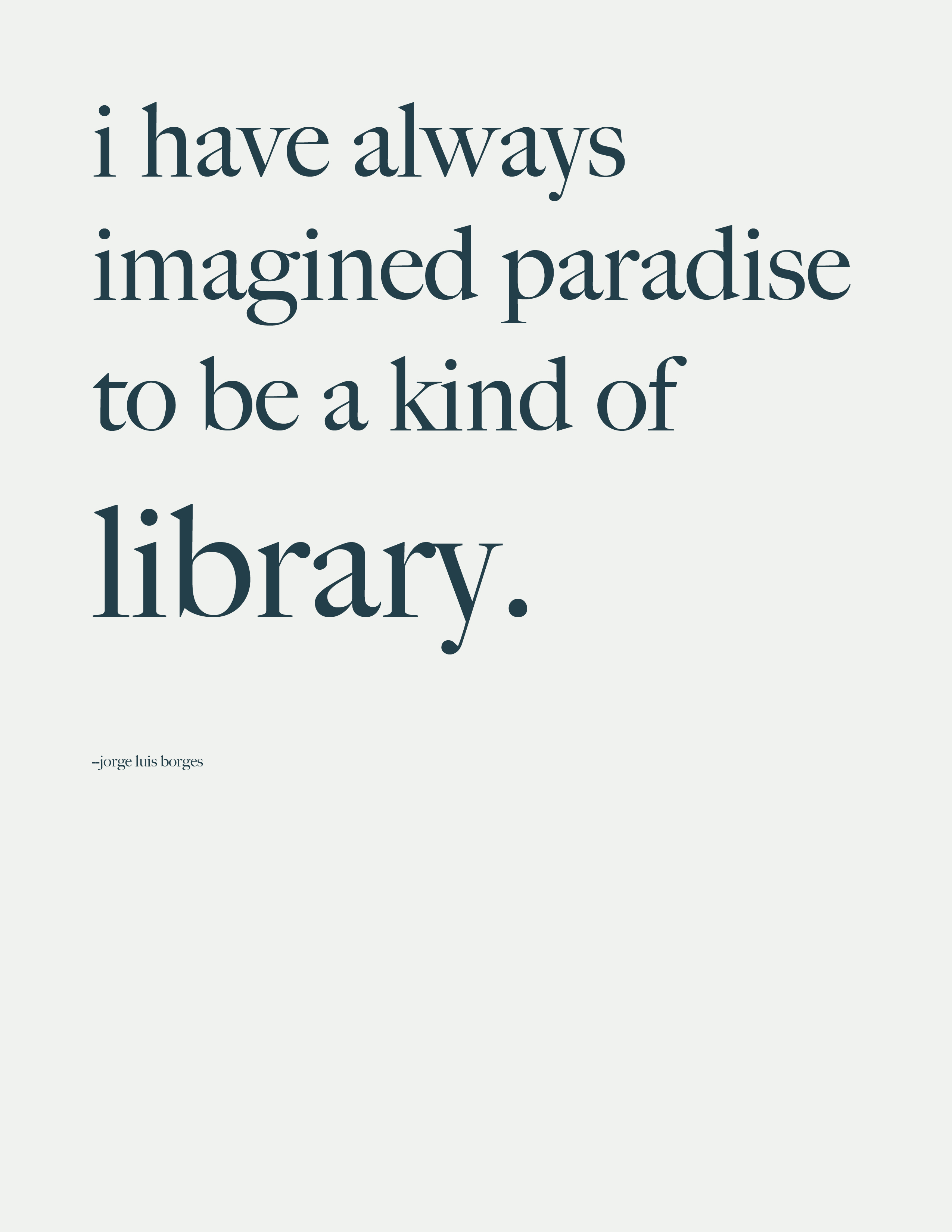 I have always imagined paradise as a library jorge luis borges quote