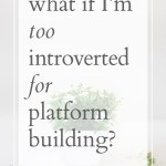 What If I'm Too Introverted for Platform Building? (Free Art Print!)