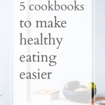 5 Cookbooks to Make Healthy Eating Easier in 2015