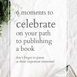 The Good Stuff: 6 Moments to Celebrate on Your Publishing Journey