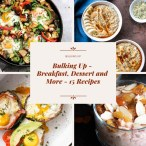 Bulking Up – Breakfast, Dessert and More – 15 Recipes