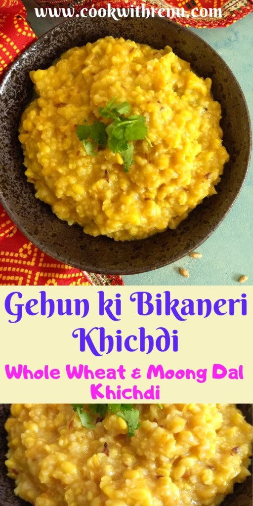 Gehun ki Bikaneri Khichdi or Whole Wheat Khichdi is a healthy and a wholesome meal , hailing from North India and is made using whole wheat kernel and Yellow Moong Dal.