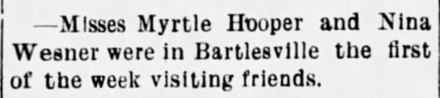 """""""Myrtle Hooper and Nina Wesner Visit Friends in Bartlesville,"""" news article, The Caney (Kansas) Chronicle, 9 Jul 1909, p. 8, col. 2."""