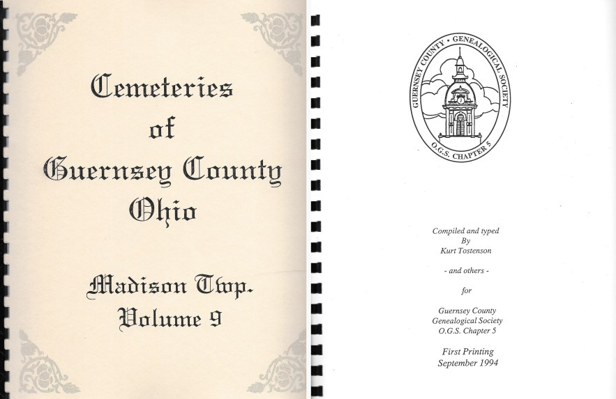 Cemeteries of Guernsey County, Ohio, Madison Twp., vol. 9, Kurt Tostenson, 1994.