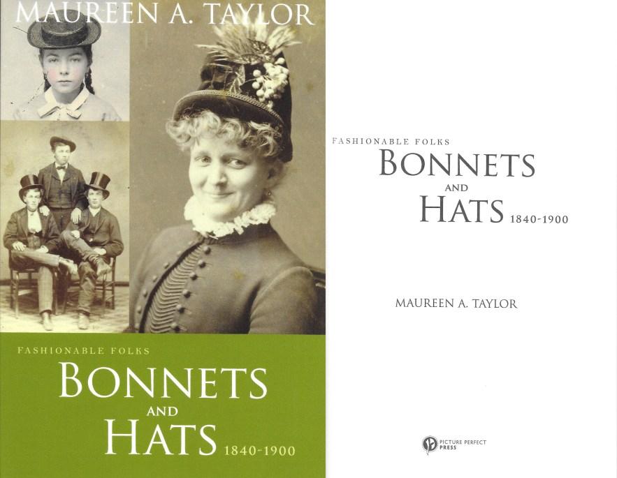 Fashionable Folks, Bonnets and Hats, 1840-1900, Maureen A. Taylor, 2011.
