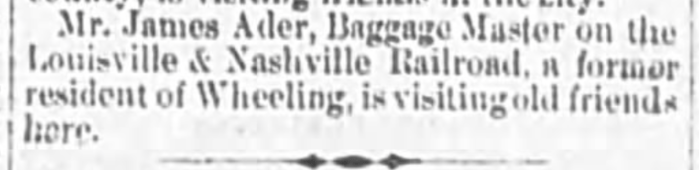 """""""James Ader, Baggage Master, Visiting Friends in Wheeling,"""" news article, The Wheeling Daily Intelligencer (Wheeling, West Virginia), 27 Feb 1879, p. 4, col. 2."""