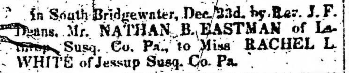 """Married, Nathan B. Eastman and Rachel L. White,"" marriage announcement, Montrose Democrat (Montrose, Pennsylvania), 31 Dec 1857, p. 3, col. 1."