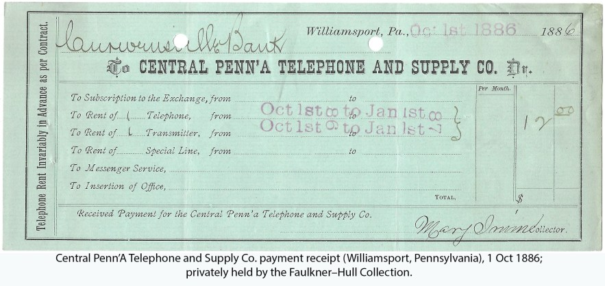 Central Penn'A Telephone and Supply Co. payment receipt (Williamsport, Pennsylvania), 1 Oct 1886; privately held by the Faulkner–Hull Collection.