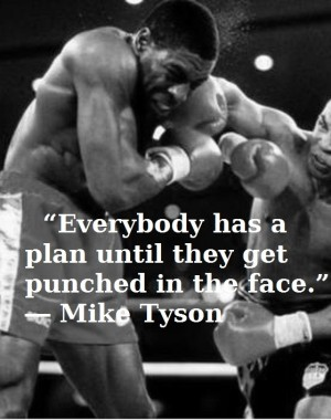 Everybody has a plan until they get punched in the face