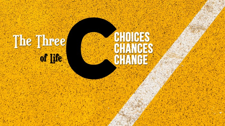 Choices, chances, and change