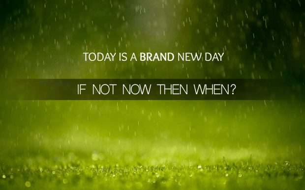 today is a brand new day