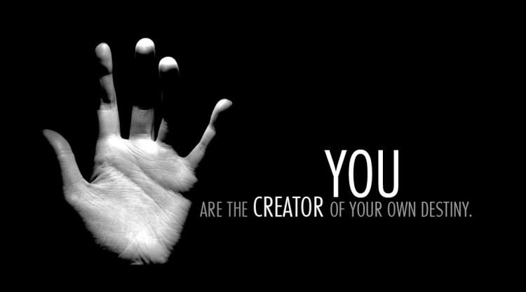 you create your destiny