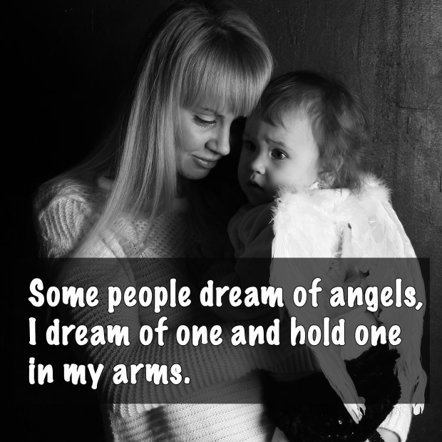 Some people dream of angels, I dream of one and hold one in my arms.