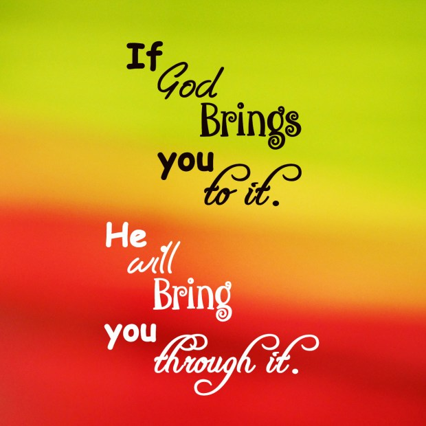 if-god-brings-you-to-it-he-will-bring-you-through-it