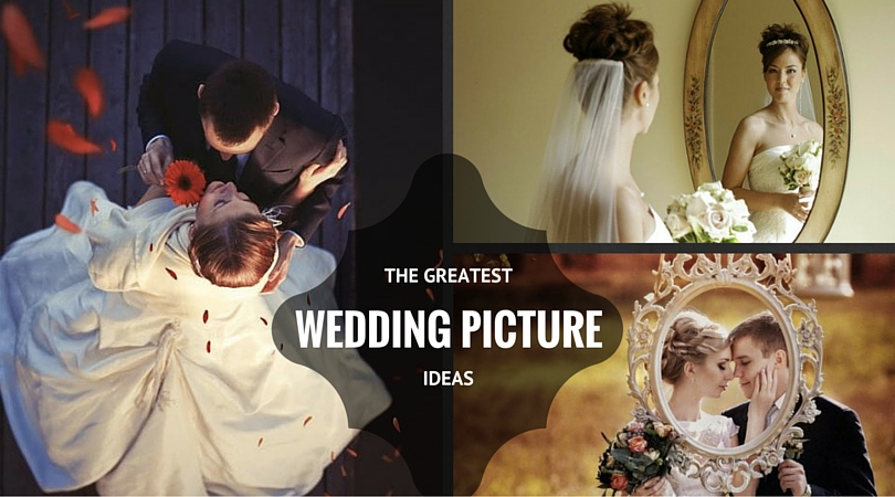 The Greatest Wedding Picture Ideas