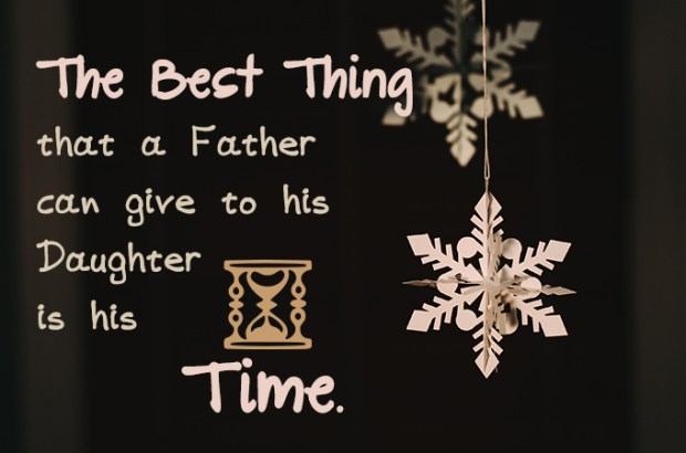 The best thing that a father can give to his daughter