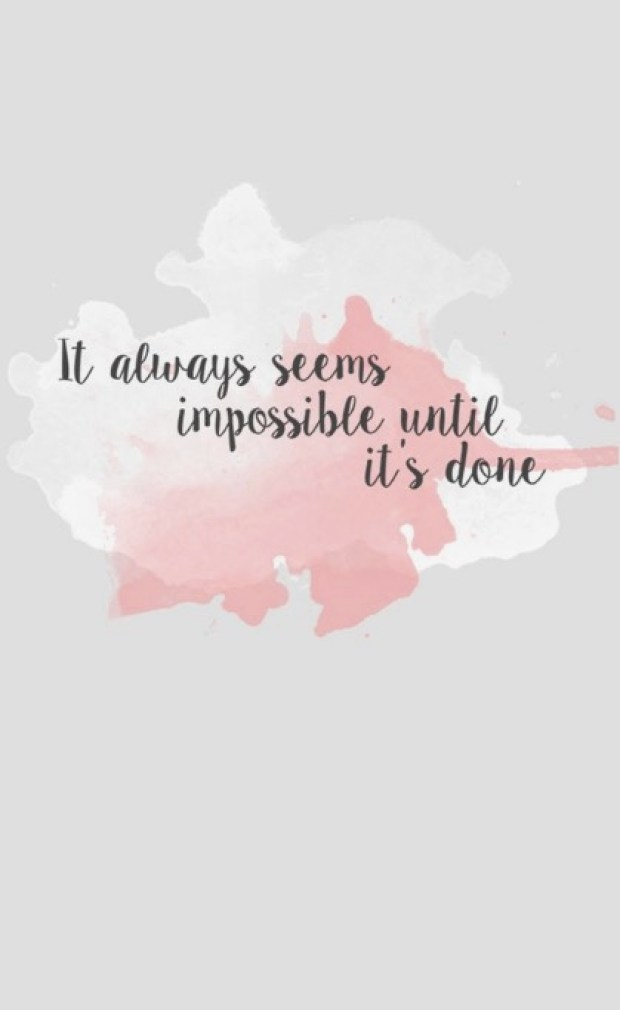 It always seems impossible. Until it's done