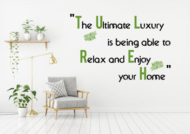 The ultimate luxury is being able to relax and enjoy your home