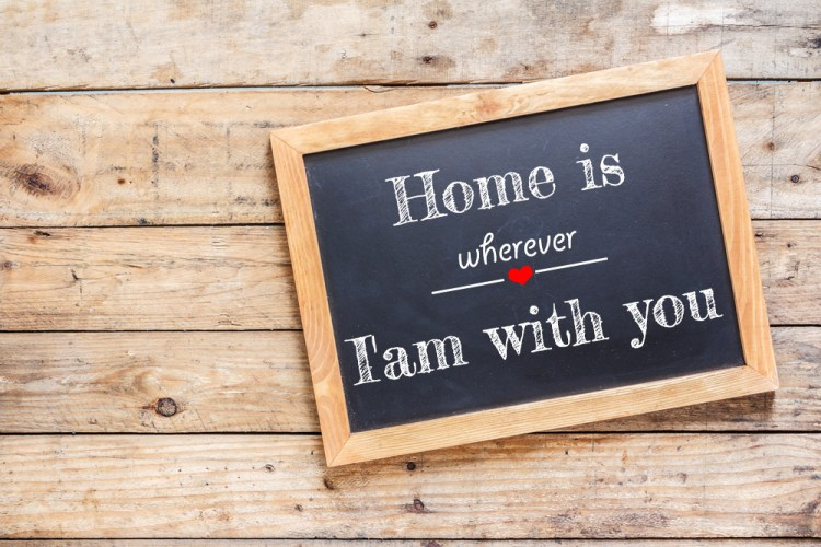 Home is wherever I'am with you