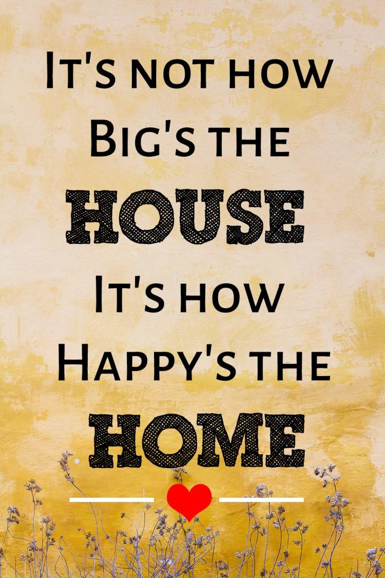 It's not how Big's the House It's how happy's the Home