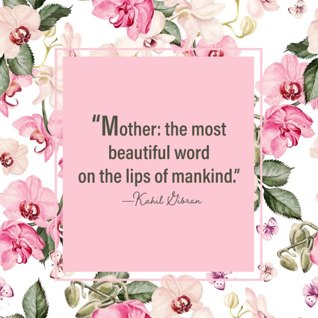 Mother: the most beautiful word on the lips of mankind